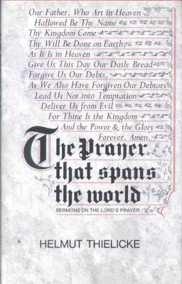 Prayer That Spans the World: Sermons on the Lord's Prayer - Thielicke, Helmut