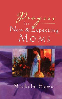 Prayers for New and Expecting Moms - Howe, Michele