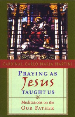 Praying as Jesus Taught Us: Meditations on the Our Father - Martini, Cardinal Carlo Maria
