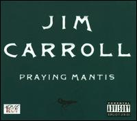 Praying Mantis - Jim Carroll