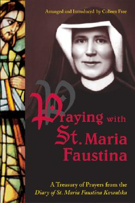 Praying with St. Maria Faustina: A Treasury of Prayers from the Diary of St. Maria Faustina Kowalska - Kowalska, Maria Faustina, Saint