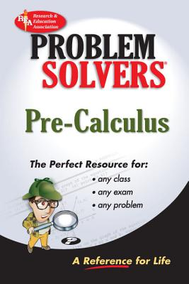Pre-Calculus Problem Solver - Ogden, James R, and Research & Education Association, and Rea