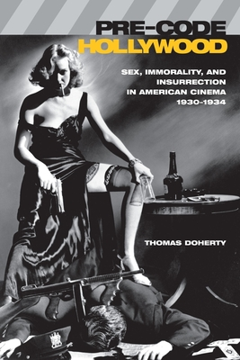 """Pre-Code Hollywood: Sex, Immorality, and Insurrection in American Cinema, 1930â """"1934 - Doherty, Thomas, Professor"""