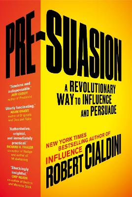 Pre-Suasion: A Revolutionary Way to Influence and Persuade - Cialdini, Robert B., PhD