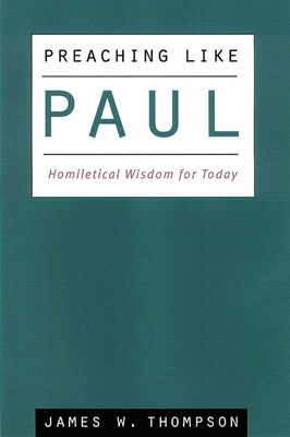 Preaching Like Paul: Homiletical Wisdom for Today - Thompson, James W, PH.D.