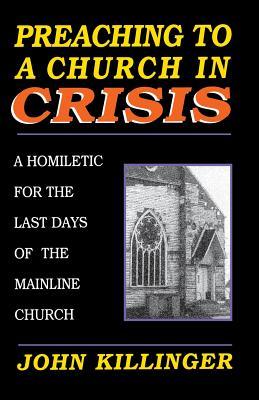 Preaching to a Church in Crisi - Killinger, John