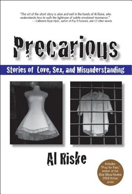 Precarious: Stories of Love, Sex, and Misunderstanding - Riske, Al