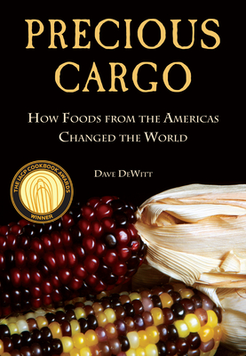 Precious Cargo: How Foods from the Americas Changed the World - DeWitt, David