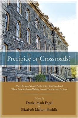 Precipice or Crossroads?: Where America's Great Public Universities Stand and Where They Are Going Midway Through Their Second Century - Fogel, Daniel Mark (Editor), and Malson-Huddle, Elizabeth (Editor)