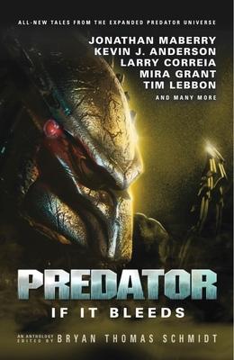 Predator: If It Bleeds - Schmidt, Bryan Thomas (Editor), and Mayne, Andrew, and Grant, Mira