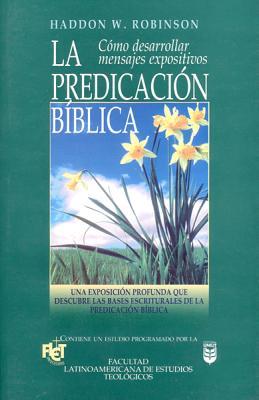 Predicacin B-Blica, La: Biblical Preaching - Robinson, H