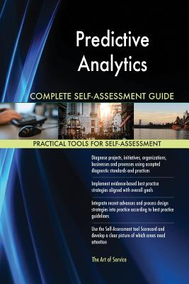 Predictive Analytics Complete Self-Assessment Guide - Blokdyk, Gerardus