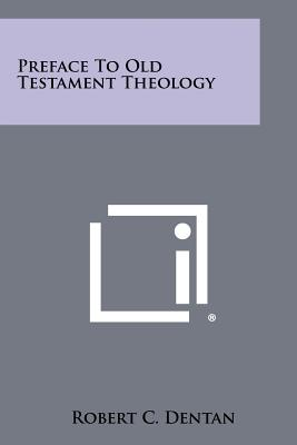 Preface To Old Testament Theology - Dentan, Robert C