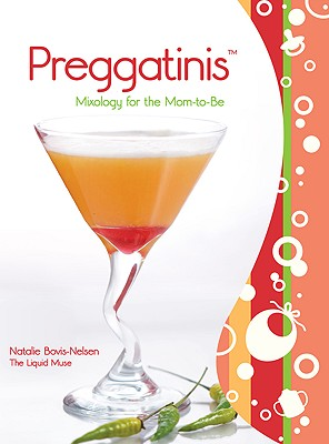 Preggatinis: Mixology for the Mom-To-Be - Bovis-Nelsen, Natalie, and Barrett, Claire (Photographer)
