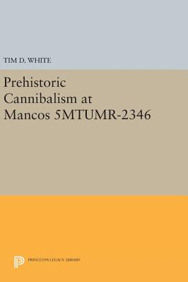 Prehistoric Cannibalism at Mancos 5MTUMR-2346 - White, Tim D.