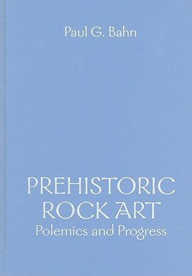 Prehistoric Rock Art: Polemics and Progress: The 2006 Rhind Lectures for the Society of Antiquaries of Scotland - Bahn, Paul G