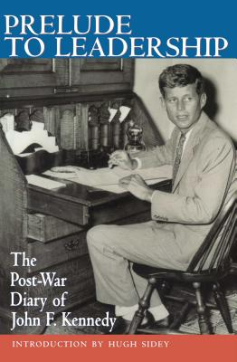 Prelude to Leadership: The European Diary of John F. Kennedy: Summer 1945 - Kennedy, John F, and Umberto Allemandi, and Henderson, Deirdre (Editor)