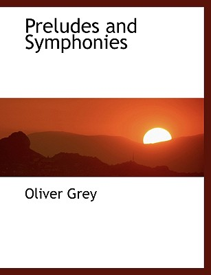 Preludes and Symphonies - Grey, Oliver