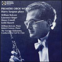 Première Oboe Works: Harry Sargous Plays Bolcom, Singer, Cowell, Bassett - Harry Sargous (oboe); Robert Conway (piano); William Bolcom (piano); Toronto Sinfonietta; Carl St. Clair (conductor)
