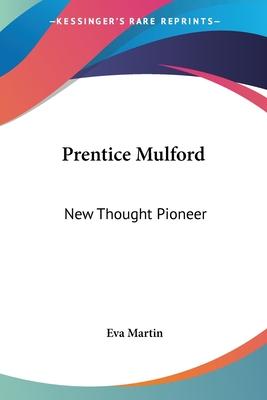 Prentice Mulford: New Thought Pioneer - Martin, Eva