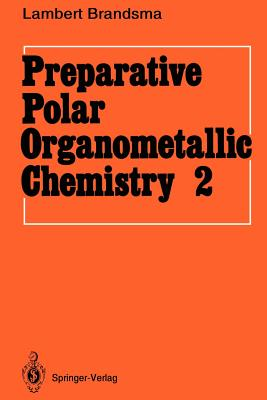 Preparative Polar Organometallic Chemistry: Volume 2 - Brandsma, Lambert, and Andringa, H, and Heus, Y a