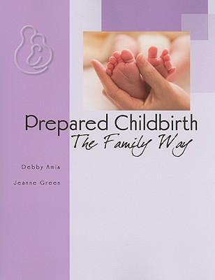 Prepared Childbirth: The Family Way - Amis, Debby