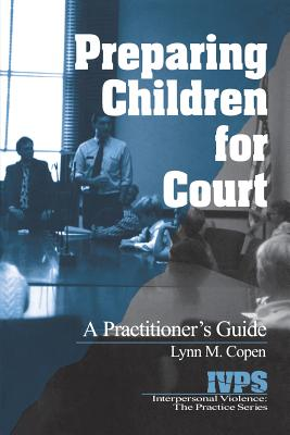 Preparing Children for Court: A Practitioner's Guide - Copen, Lynn