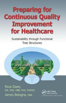 Preparing for Continuous Quality Improvement for Healthcare: Sustainability through Functional Tree Structures - Ziaee, Reza