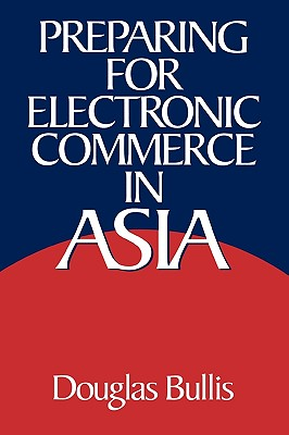 Preparing for Electronic Commerce in Asia - Bullis, Douglas