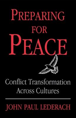 Preparing for Peace: Conflict Transformation Across Cultures - Lederach, John Paul