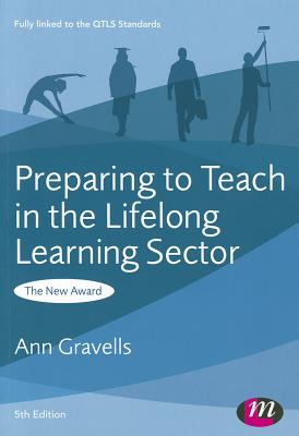 Preparing to Teach in the Lifelong Learning Sector - Gravells, Ann
