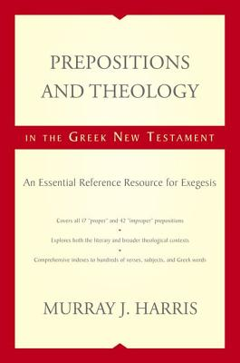Prepositions and Theology in the Greek New Testament: An Essential Reference Resource for Exegesis - Harris, Murray