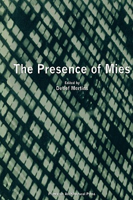 Presence of Mies - Mies Van Der Rohe, Ludwig, and Mertins, Detlef (Editor), and Baird, George