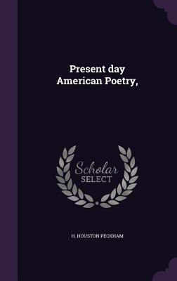 Present Day American Poetry, - Peckham, H Houston