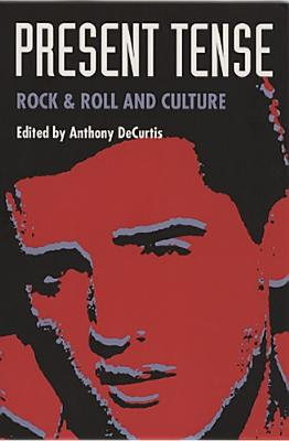 Present Tense: Rock &Amp; Roll and Culture - DeCurtis, Anthony, Professor (Editor)