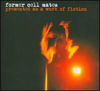 Presented as a Work of Fiction - Former Cell Mates
