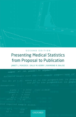 Presenting Medical Statistics from Proposal to Publication - Peacock, Janet L., and Kerry, Sally M., and Balise, Raymond R.