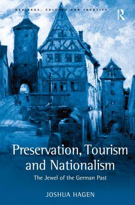 Preservation, Tourism and Nationalism: The Jewel of the German Past - Hagen, Joshua