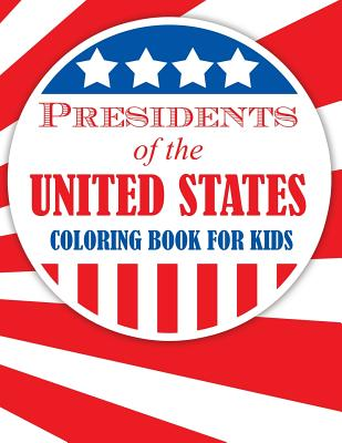 Presidents of the United States (Coloring Book for Kids) - Speedy Publishing LLC