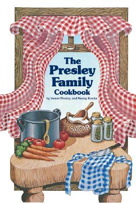 Presley Family Cookbook - Presley, Vester, and Rooks, Nancy, and Vester Presley and Nancy Rooks