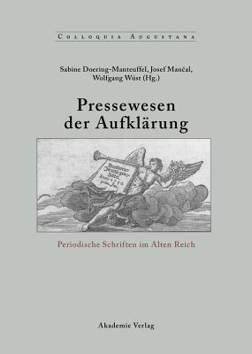 Pressewesen Der Aufklarung - Doering-Manteuffel, Sabine (Editor), and Wust, Wolfgang (Editor)