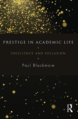Prestige in Academic Life: Excellence and exclusion - Blackmore, Paul