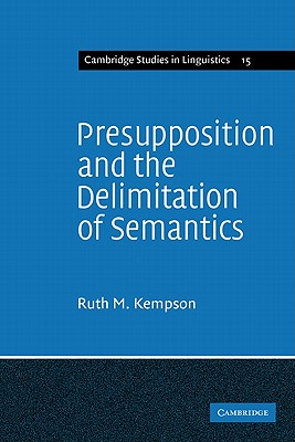 Presupposition and the Delimitation of Semantics - Kempson, Ruth M, and Ruth M, Kempson, and Anderson, S R (Editor)