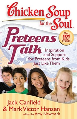 Preteens Talk: Inspiration and Support for Preteens from Kids Just Like Them - Canfield, Jack