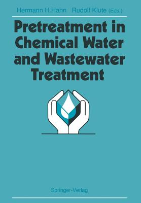Pretreatment in Chemical Water and Wastewater Treatment: Proceedings of the 3rd Gothenburg Symposium 1988, 1.-3. Juni 1988, Gothenburg - Hahn, Hermann H (Editor), and Klute, Rudolf (Editor)