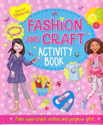 Pretty Fabulous Fashion and Craft Activity Book - Arcturus Publishing (Creator)