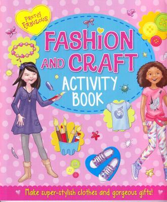 Pretty Fabulous Fashion and Craft Activity Book - Arcturus Publishing