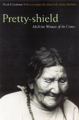 Pretty-Shield: Medicine Woman of the Crows (Second Edition) - Linderman, Frank B, and Snell, Alma Hogan (Preface by), and Matthews, Becky (Preface by)