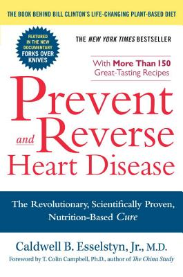 Prevent and Reverse Heart Disease: The Revolutionary, Scientifically Proven, Nutrition-Based Cure - Esselstyn, Caldwell B
