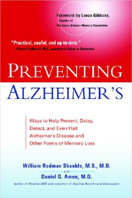 Preventing Alzheimer's: Ways to Help Prevent, Delay, Detect, and Even Halt Alzheimer's Disease and Otherforms of Memory Loss - Shankle, William Rodman, M.S., M.D., and Amen, Daniel G, Dr., M.D.